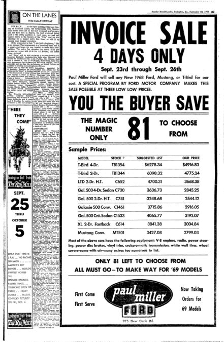 Adversitment in the Sept. 22, 1968 Lexington Herald-Leader for Paul Miller Ford. The ad said the Lexington dealer was making down some of their inventory to make room for newer models. Some of the cars advertised were a Mustang convertible for $2,799.03 and a Thunderbird for $4,913.83. In 2013, the dealership on New Circle Road celebrated their 60th year in business.